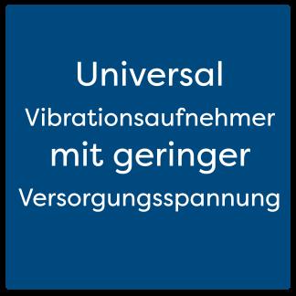 Universal Vibrationsaufnehmer mit geringer Versorgungsspannung