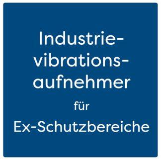 Industrievibrationsaufnehmer für Ex-Schutzbereich